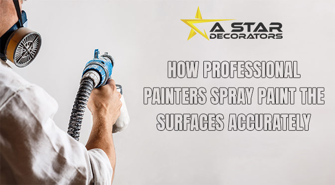 How Professional Painters Spray Paint the Surfaces Accurately?
